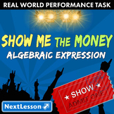 BUNDLE - Performance Task – Algebraic Expressions – Show Me the Money