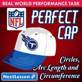 BUNDLE - Performance Task – Circles Arc Length, Circumference– Perfect Cap NFL