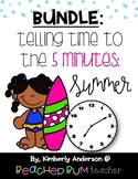 BUNDLE: Summer / End of the Year: Telling Time to the 5 Mi