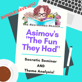 BUNDLE: The Fun They Had Issac Asimov Theme and Socratic Circle packets + rubric
