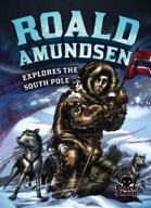 Roald Amundsen Explores the South Pole