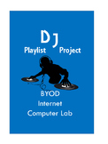 BYOD, Computer Lab, Internet Research, DJ Playlist Project