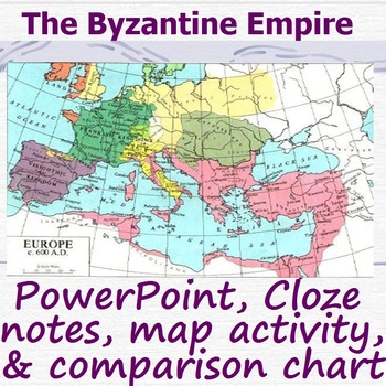 BYZANTINE EMPIRE: powerpoint, cloze notes sheet, chart, & map