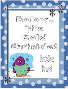 Baby, It's Cold Outside! (Fraction Draw)