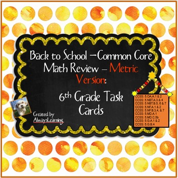 Back to School 6th Grade Math Review Task Cards: Metric Version - CCSS Aligned