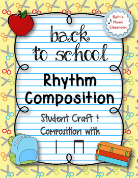 Back to School - Create a Rhythmic Composition - Ta/Ti-ti (Quarter/Eighths)