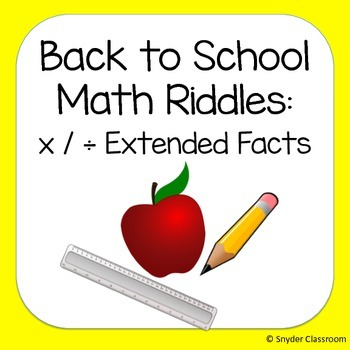 Back to School Extended Facts (x and ÷) Math Riddles