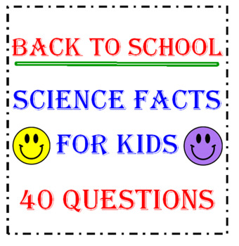 Back to School Science Facts for Kids (40 Questions)