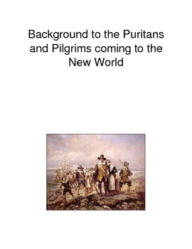 Background to the Puritans and Pligrims coming to the New World