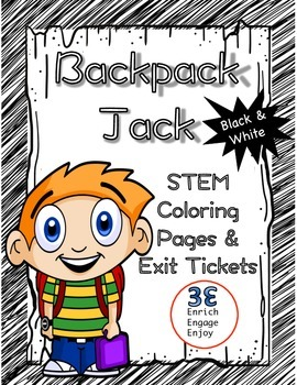 Backpack Jack STEM STEAM Coloring Pages & Exit Tickets -- B&W  FREEBIE