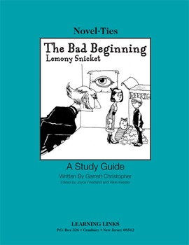Bad Beginning - Novel-Ties Study Guide