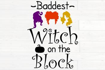 Halloween Svg Designs Baddest Witch on the Block Svg Halloween Svg Halloween Svg Cut Files Witch Svg Funny Halloween Svg Def Png Jpeg