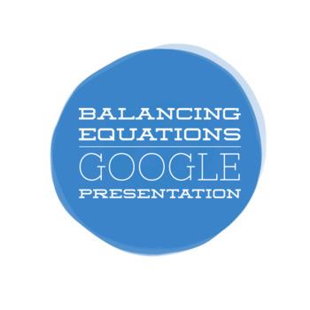 Balancing Chemical Equations Presentation (Google Presentation)