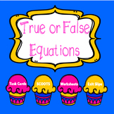 True and False Equations SCOOT, Task Cards, Worksheets, Exit Slips{CCSS aligned}