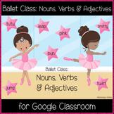 Ballet Class: Nouns, Verbs & Adjectives (Great for Google Classroom!)
