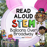 Balloons Over Broadway Thanksgiving READ ALOUD STEM™ Activity + Digital Version