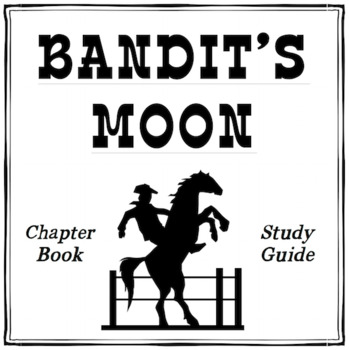 Bandit's Moon - Chapter Book Study Guide