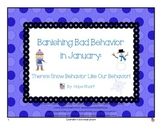 Banishing Bad Behavior in January:  There's Snow Behavior Like Our Behavior!
