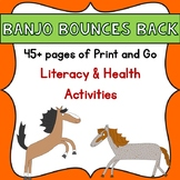Banjo Bounces Back Book Study- Print & Go Literacy & Health Activities