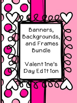Banners, Backgrounds, and Frames Bundle - Valentine's Edition