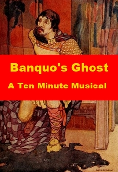 Banquo's Ghost - A Ten Minute Musical