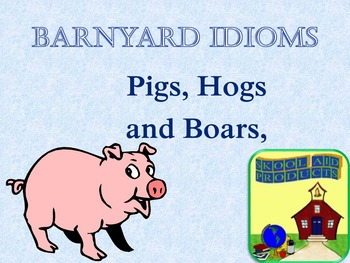 Idioms:Barnyard Animals Pigs, Hogs and Boars