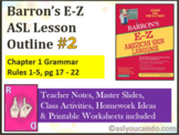 Barron's E-Z ASL Outline #2: Chapter 1 Grammar Rules 1-5 pg 17-22