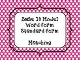 Base 10 Model, Standard Form, Word Form Match