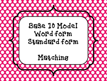 Base 10 Model, Standard Form, Word Form Match