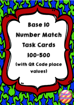 Base Ten Matching Task Cards 100-500 (QR Code place value)