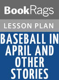 Baseball in April and Other Stories Lesson Plans