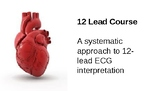 Basic 12 Lead Course:  A systematic Approach to 12-Lead EC