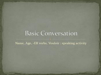 Basic Conversation : -ER verbs, Vouloir, name, age : Speaking Activity