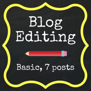 Basic Editing - 7 Blog Posts
