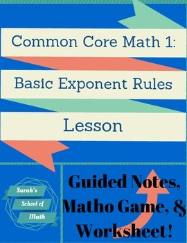 Common Core Math 1: Basic Exponent Rules Guided Notes, Matho Game, and Worksheet