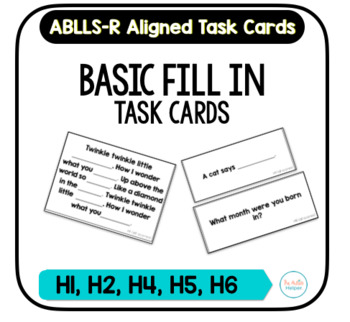 Basic Fill In Task Cards [ABLLS-R Aligned H1, H2, H4, H5, H6]