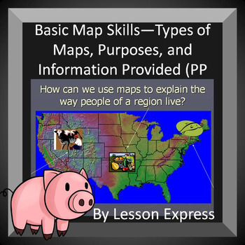 Basic Map Skills -- Types, Purposes, and Information Provided (PP + Notes)
