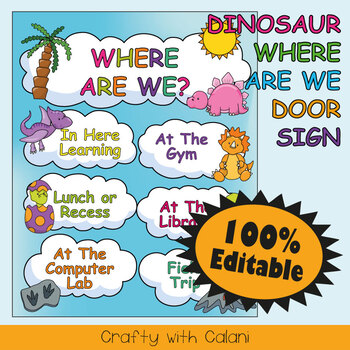 Classroom Where Are We Door Sign in Cute Dinosaurs Theme - 100% Editable