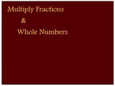 Basics of Multiplying Fractions & Whole Numbers