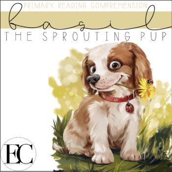 Basil: The Sprouting Pup Primary Reading Comprehension FREEBIE