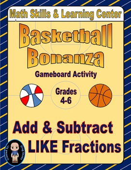 "Basketball Math Skills & Learning Center (Add & Subtract ""Like"" Fractions)"