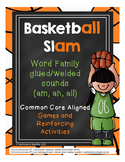 Basketball Slam (glued/welded sounds of all, am, an)