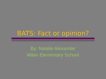 Bats: Fact or Opinion?