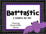 Bat'tastic:  A Complete Bat Unit