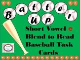 Batter Up Task Cards Blend to Read CVC Words Short E