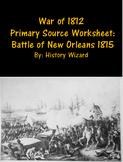 War of 1812 Primary Source Worksheet: Battle of New Orleans 1815