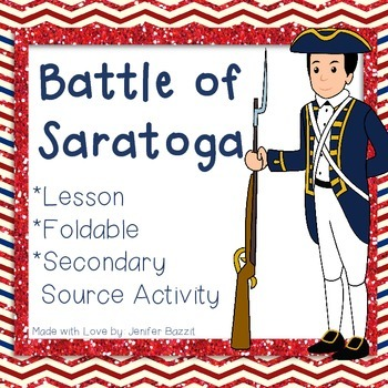 Battle of Saratoga- Lesson, Foldable, Secondary Source Activity