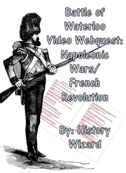 Battle of Waterloo Video Webquest: Napoleonic Wars/French Revolution