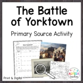Battle of Yorktown Primary Source Activity   Print and Digital
