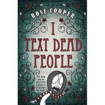 Battle of the Books Questions: I Text Dead People by Rose Cooper